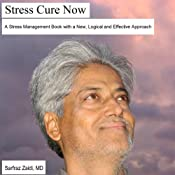 Stress Cure Now: A Stress Management Book with a New, Logical and Effective Approach | [Sarfraz Zaidi, M.D.]