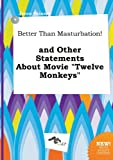 img - for Better Than Masturbation! and Other Statements about Movie Twelve Monkeys book / textbook / text book