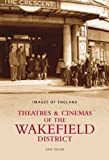 David Taylor Theatres & Cinemas of Wakefield (Images of England)