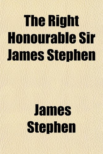 The Right Honourable Sir James Stephen