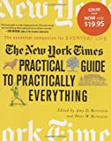 Edited by Amy D. Bernstein & Peter W. Bernstein THE NEW YORK TIMES PRACTICAL GUIDE TO PRACTICALLY EVERYTHING: The Essential Companion for Everyday Life