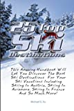 25 Top Ski Destinations: This Amazing Handbook Will Let You Discover The Best Ski Destinations  For Your Ski Vacations Including Skiing In Austria, ... Aviemore, Skiing In France And So Much More!