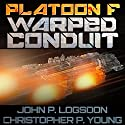 Warped Conduit: Platoon F Book 6 (       UNABRIDGED) by John P. Logsdon, Christopher P. Young Narrated by John P. Logsdon