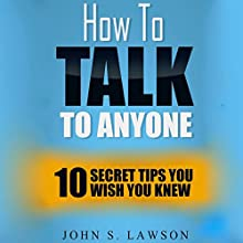 How to Talk to Anyone: 10 Secret Tips You Wish You Knew Audiobook by John S. Lawson Narrated by Adam Lisicky