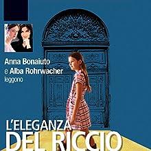 L' Eleganza Del Riccio Audiobook by Muriel Barbery Narrated by Alba Rohrwacher, Anna Bonaiuto