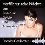 Verführerische Nächte (Erotische Geschichten 1) | Sina-Aline Geißler,Ariane Aran