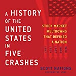 A History of the United States in Five Crashes: Stock Market Meltdowns That Defined a Nation | Scott Nations