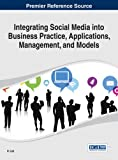 img - for Integrating Social Media into Business Practice, Applications, Management, and Models (Advances in E-Business Research Book Series) book / textbook / text book