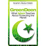 Green Deen: What Islam Teaches about Protecting the Planet ~ Ibrahim Abdul-Matin