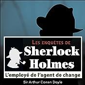 L'employé de l'agent de change (Les enquêtes de Sherlock Holmes 32) | Arthur Conan Doyle