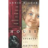 House of Spirits and Whispers: The True Story of a Haunted Houseby Anne Wilder