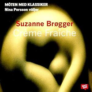 Créme Fraiche | [Suzanne Brögger, Eva Matthiessen (translator)]