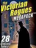 The Victorian Rogues MEGAPACK TM: 28 Classic Tales