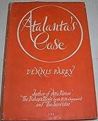 Atalanta's Case by Dennis Parry