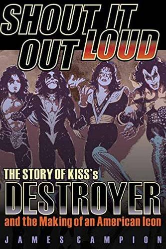 shout-it-out-loud-the-story-of-kisss-destroyer-and-the-making-of-an-american-icon