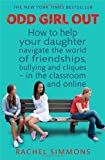 Rachel Simmons Odd Girl Out: How to help your daughter navigate the world of friendships, bullying and cliques - in the classroom and online