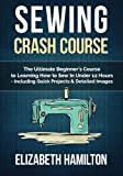 img - for Sewing: Crash Course - The Ultimate Beginner's Course to Learning How to Sew In Under 12 Hours - Including Quick Projects & Detailed Images book / textbook / text book