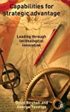 img - for Capabilities for Strategic Advantages : Leading Through Technological Innovation (Hardcover)--by David Birchall [2005 Edition] book / textbook / text book
