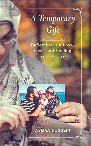A Temporary Gift: Reflections on Love, Loss, and Healing, by Asmaa Hussein
