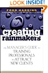 Creating Rainmakers: The Manager's Gu...