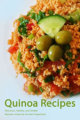 Quinoa Recipes: Delicious, Healthy, and Simple Recipes Using the Ancient Superfood by Jane C