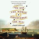 The Day the World Discovered the Sun: An Extraordinary Story of Scientific Adventure and the Race to Track the Transit of Venus | Mark Anderson