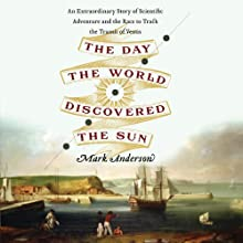 The Day the World Discovered the Sun: An Extraordinary Story of Scientific Adventure and the Race to Track the Transit of Venus (       UNABRIDGED) by Mark Anderson Narrated by Robert Blumenfeld