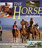 The Horse in Ireland (0863271537) by Brian Smith