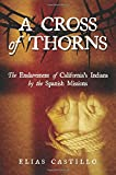 A Cross of Thorns: The Enslavement of California's Indians by the Spanish Missions
