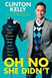 (OH NO SHE DIDNT) The Top 100 Style Mistakes Women Make and How to Avoid Them by Kelly, Clinton(Author)Hardcover{Oh No She Didnt: The Top 100 Style Mistakes Women Make and How to Avoid Them} on12-Oct-2010