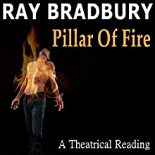 Ray Bradbury's Pillar of Fire: A Theatrical Reading by Bill Oberst Jr. Performance by Ray Bradbury Narrated by Bill Oberst Jr.