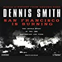 San Francisco Is Burning: The Untold Story of the 1906 Earthquake and Fires Audiobook by Dennis Smith Narrated by Alan Sklar