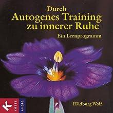 Durch Autogenes Training zu innerer Ruhe: Ein Lernprogramm Hörbuch von Hildburg Wolf Gesprochen von: Hildburg Wolf
