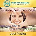 Stop Hiding Behind Your Weight: Train Your Brain to Stop Emotional Eating with Self-Hypnosis, Meditation and Affirmations Speech by Joel Thielke Narrated by Joel Thielke