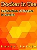 DOCKER in Use: Exploration of Docker in Details (English Edition)