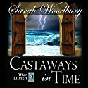 Castaways in Time: The After Cilmeri Series, Book 6 (       UNABRIDGED) by Sarah Woodbury Narrated by Laurel Schroeder