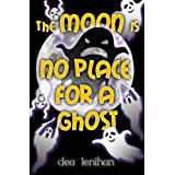 The Moon is No Place for a Ghost (Out of this World Tales Book 1) ~ Dea Lenihan
