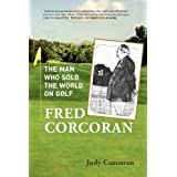 Fred Corcoran: The Man Who Sold the World on Golf ~ Judy Corcoran