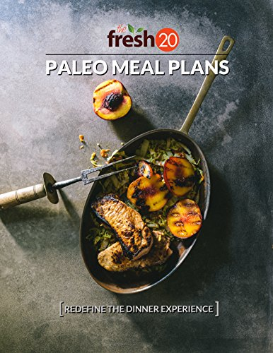 The Fresh 20 Paleo Meal Plans: Redefine The Dinner Experience PDF