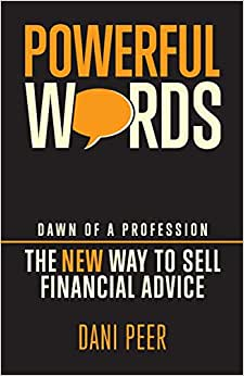 Powerful Words: Dawn Of A Profession: The New Way To Sell Financial Advice