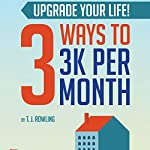 Upgrade Your Life!: 3 Ways to 3K Per Month | T.J. Rowling
