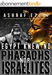Egypt knew no Pharaohs nor Israelites...