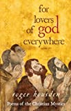 For Lovers of God Everywhere: Poems of the Christian Mystics (1401923879) by Housden, Roger