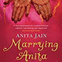 Marrying Anita: A Quest for Love in the New India (       UNABRIDGED) by Anita Jain Narrated by Teresa DeBerry