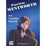 The Traveller Returns (       UNABRIDGED) by Patricia Wentworth Narrated by Diana Bishop