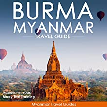 Burma, Myanmar Travel Guide | Livre audio Auteur(s) :  Myanmar Travel Guides,  South East Asia Travel Guides Narrateur(s) : Kevin Kollins