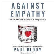 Against Empathy: The Case for Rational Compassion | Livre audio Auteur(s) : Paul Bloom Narrateur(s) : Karen Cass