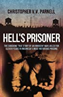 Hell's Prisoner: The Shocking True Story Of An Innocent Man Jailed For Eleven Years In Indonesia's Most Notorious Prisons