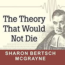 The Theory That Would Not Die: How Bayes' Rule Cracked the Enigma Code, Hunted Down Russian Submarines, and Emerged Triumphant from Two Centuries of Controversy | Livre audio Auteur(s) : Sharon Bertsch McGrayne Narrateur(s) : Laural Merlington