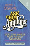 Ask Him Anything (0849929822) by Ogilvie, Lloyd J.